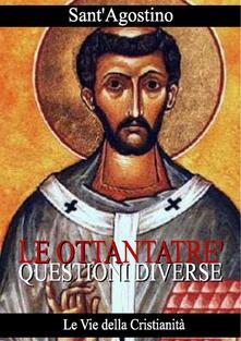 Ottantatré questioni diverse - Agostino (sant') - ebook