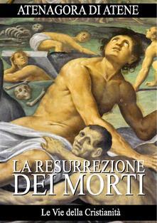 La resurrezione dei morti - Atenagora - ebook