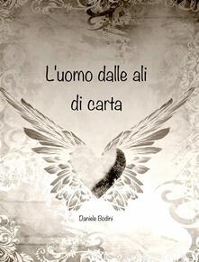 L' uomo dalle ali di carta - Daniele Bodini V. - ebook