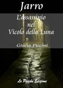 L'assassinio nel vicolo della luna - Giulio Piccini,Jarro - ebook