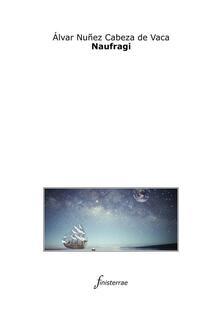 Naufragi - Giovan Battista Ramusio,Daniele Lucchini,Alvar Núñez Cabeza de Vaca - ebook
