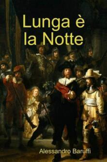 Lunga è La Notte - Alessandro Baruffi - ebook