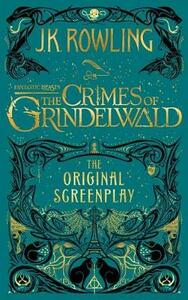 Fantastic Beasts: The Crimes of Grindelwald - The Original Screenplay - J K Rowling - cover
