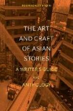 The Art and Craft of Asian Stories: A Writer's Guide and Anthology
