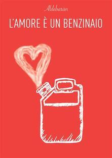 L' amore è un benzinaio - Luca Bartolozzi - ebook