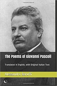 The Poems of Giovanni Pascoli - Alessandro Baruffi,Giovanni Pascoli - ebook