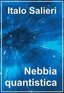 Nebbia quantistica - Italo Salieri - ebook