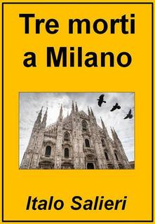 Tre morti a Milano. I casi di Luca Corvi - Italo Salieri - ebook