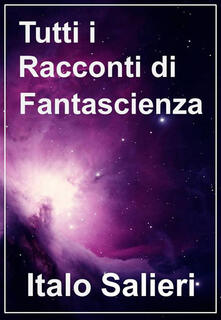 Tutti i racconti di fantascienza - Italo Salieri - ebook