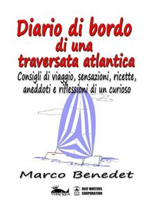 Diario di bordo di una traversata atlantica. Consigli di viaggio, sensazione, ricette, aneddoti e riflessioni di un curioso - Marco Benedet - ebook