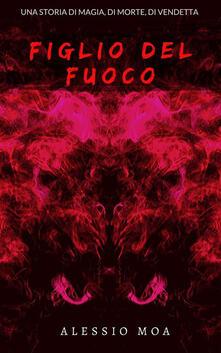 Figlio del fuoco - Alessio Moa - ebook
