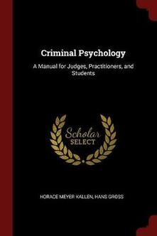 Criminal Psychology: A Manual for Judges, Practitioners, and Students - Horace Meyer Kallen,Hans Gross - cover