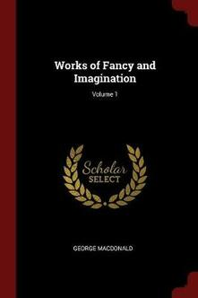 Works of Fancy and Imagination; Volume 1 - George MacDonald - cover