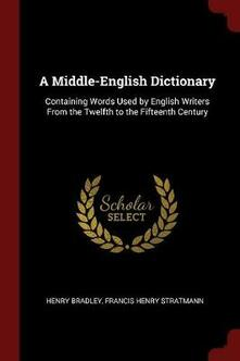 A Middle-English Dictionary: Containing Words Used by English Writers from the Twelfth to the Fifteenth Century - Henry Bradley,Francis Henry Stratmann - cover