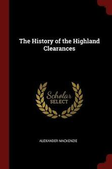 The History of the Highland Clearances - Alexander MacKenzie - cover
