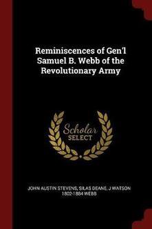 Reminiscences of Gen'l Samuel B. Webb of the Revolutionary Army - John Austin Stevens,James Watson Webb,Silas Deane - cover