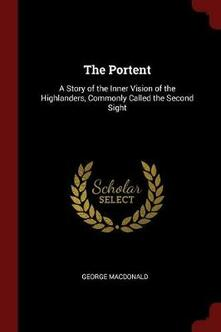 The Portent: A Story of the Inner Vision of the Highlanders, Commonly Called the Second Sight - George MacDonald - cover
