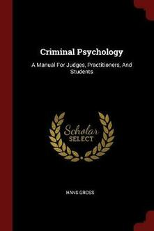 Criminal Psychology: A Manual for Judges, Practitioners, and Students - Hans Gross - cover