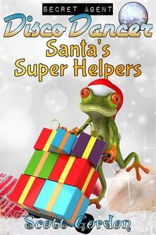 Secret Agent Disco Dancer: Santa's Super Helpers
