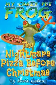 My Crazy Pet Frog: The Nightmare Pizza Before Christmas