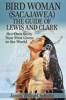 Bird woman (Sacajawea). The guide of Lewis and Clark. Her own story now first given to the world