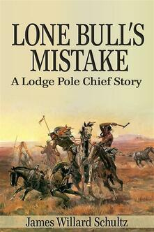 Lone Bull's mistake. A lodge pole chief story