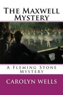 TheMaxwell mystery. A Fleming Stone mystery
