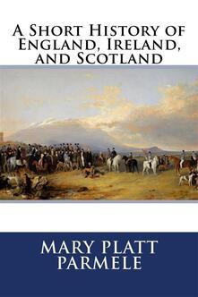 Ashort history of England, Ireland, and Scotland