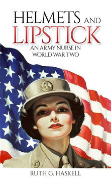 Helmets and lipstick. An army nurse in world war two