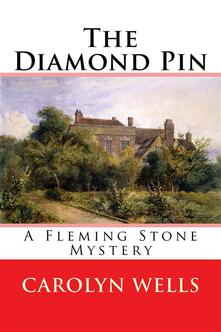 Thediamond pin. A Fleming Stone mystery