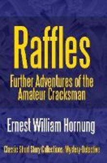Raffles. Further adventures of the amateur cracksman