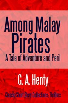 Among Malay pirates, a tale of adventure and peril