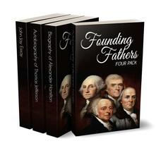 Founding fathers four pack: The autobiography of Benjamin Franklin-Autobiography of Thomas Jefferson-Alexander Hamilton-Essay on John Jay