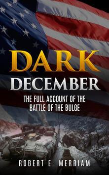 Dark december. The full account of the battle of the Bulge