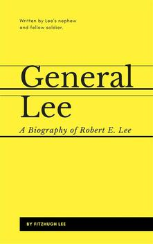 General Lee. A biography of Robert E. Lee