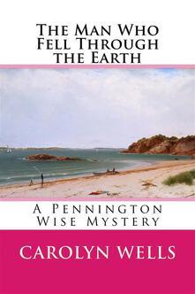 Theman who fell through the earth. A Pennington Wise mystery