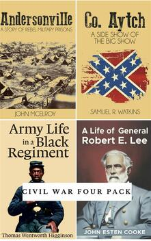 Civil war: Andersonville-Co. Aytch-Army life in a black regiment-Life of general Robert E. Lee