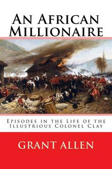 Anafrican millionaire. Episodes in the life of the illustrious colonel Clay