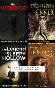 British mystery: The Wendigo-Private memoirs and confessions of a justified sinner-The monkey's paw-The legend of Sleepy Hollow