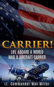 Ebook Carrier! Life aboard a World War II aircraft carrier Lt. Commander Max Miller