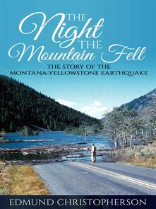 Thenight the mountain fell. The story of the Montana-Yellowstone earthquake