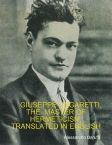Giuseppe Ungaretti, the Master of Hermeticism, Translated In English