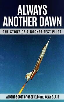 Always another dawn . The story of a rocket test pilot