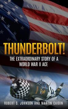 Thunderbolt! The extraordinary story of a World War II ace