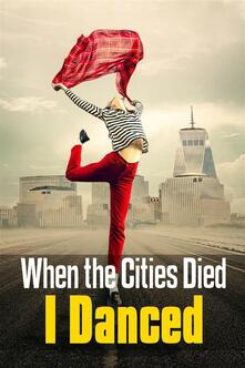 When the Cities Died, I Danced