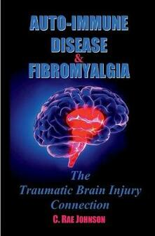 Auto Immune Disease and Fibromyalgia: The Traumatic Brain Injury Connection