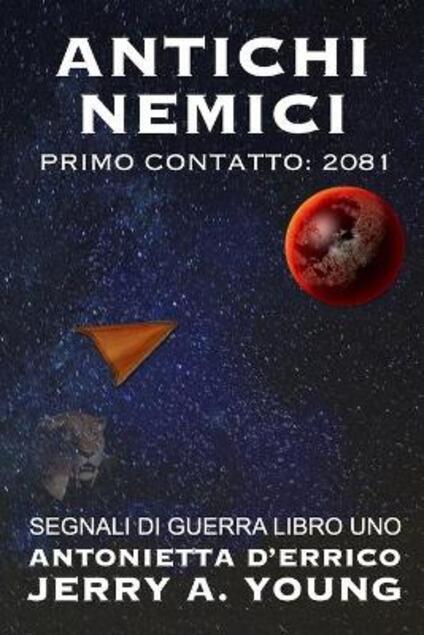 Antichi Nemici Primo Contatto: 2081 - Jerry A Young - ebook