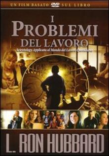 I problemi del lavoro. DVD - L. Ron Hubbard - copertina