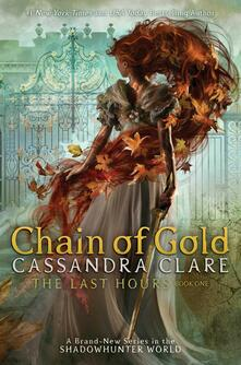 Chain of Gold. The Last Hours book one - Cassandra Clare - cover