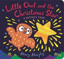 Little Owl and the Christmas Star: A Nativity Story - Mary Murphy - cover